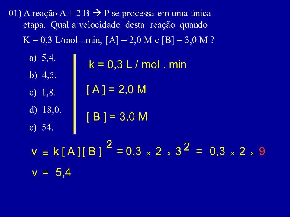 k = 0,3 L / mol . min [ A ] = 2,0 M [ B ] = 3,0 M 2 2 v k [ A ] [ B ]